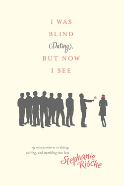 Book cover of I Was Bling (Dating), But Now I See by Stephanie Rische published by Tyndale House