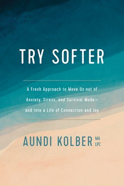 Book cover of Try Softer by Aundi Kolber, published by Tyndale House Publishers