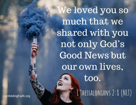 "Scripture about sharing the Good News with others, 1st Thessalonians 2:8 from the New Living Translation; ""We loved you so much that we shared with you not only God's Good News but our lives, too."""
