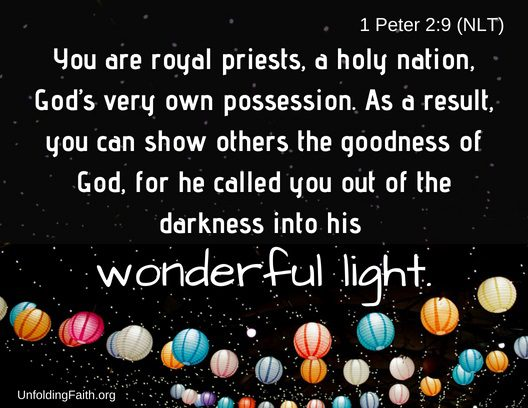 "Scripture about sharing the Good News with others, 1st Peter 2:9 from the New Living Translation; ""You are royal priests, a holy nation, God's very own possession. As a result, you can show others the goodness of God, for he called you out of the darkness into his wonderful light."""