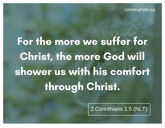 "Scripture about why does God allow evil and suffering in the world? 2nd Corinthians 1:5 from the New Living Translation; ""For the more we suffer for Christ, the more God will shower us with his comfort through Christ."""