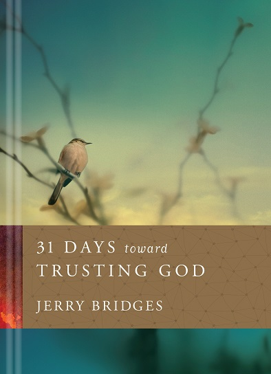 Front cover image of the devotional book, 31 Days toward Trusting God by Jerry Bridges. Learn to trust God in all ways with this daily devotional book.