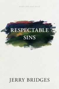 Front cover of the book Respectable Sins by Jerry Bridges. Find out which of your everyday sins are causing you harm!