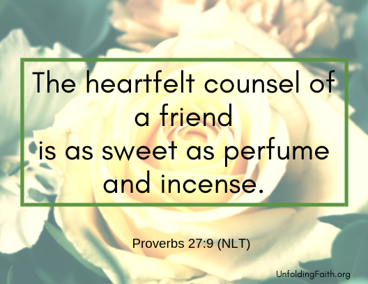"""Scripture about small groups, Proverbs 27:9 from the New Living Translation; """"the heartfelt counsel of a friend is as sweet as perfume and incense."""""""