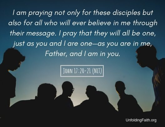 """Scripture about sharing the Good News with others, John 17:20-21 from the New Living Translation; """"I am praying not only for these disciples but also for all who will ever believe in me through their message. I pray that they will all be one, just as you and I are one-as you are in me, Father, and I am in you."""""""