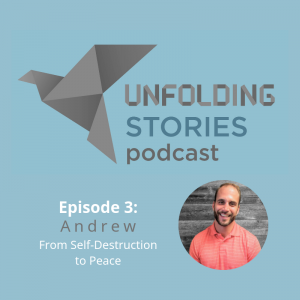 Image of Episode 3 of Unfolding Stories' christian podcast's guest speaker Andrew. He tells his testimony story about finding the right path and a full relationship with God after years of self-destructive behaviors.