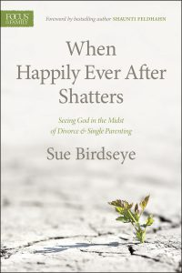 Image of the front cover for the book, When Happily Ever After Shatters. About becoming a single parent and how to lean on God during divorce, this book is a recommended resource for this week's Unfolding Stories Christian testimony podcast episode.